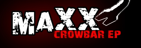 MAXX - Crowbar EP [Website Image]