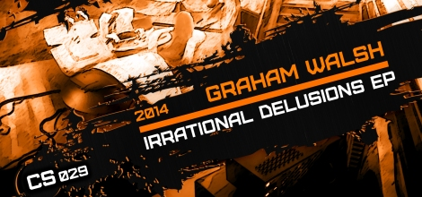 Graham Walsh Irrational Delusions EP CS029 Corrupt Systems 2014