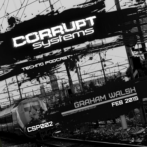 CSP002 Graham Walsh Corrupt Systems Techno Podcast Feb 2015
