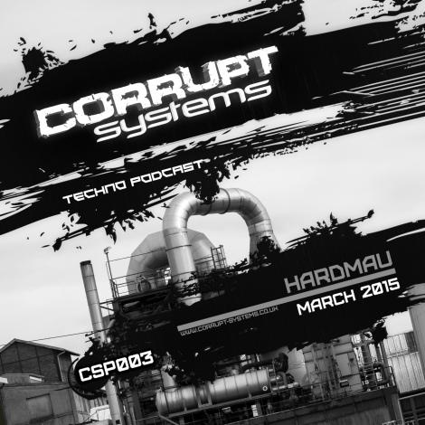 CSP003 Hardmau Corrupt Systems Techno Podcast March 2015