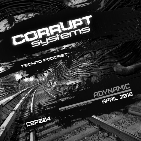 CSP004 Adynamic Corrupt Systems Techno Podcast April 2015