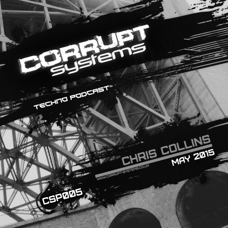 CSP005 Chris Collins Corrupt Systems Techno Podcast May 2015