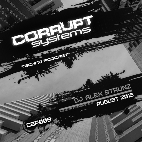 Dj Alex Strunz - Corrupt Systems Techno Podcast [Aug 2015] s
