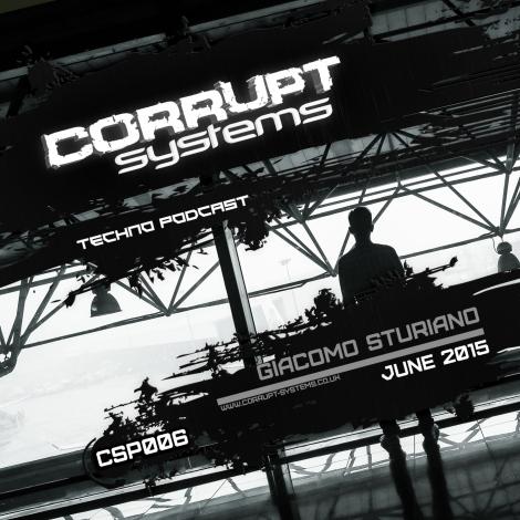 Giacomo Sturiano - Corrupt Systems Techno Podcast [June 2015] s