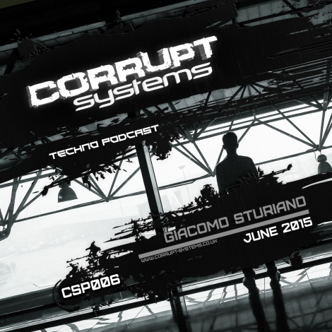 Giacomo Sturiano - Corrupt Systems Techno Podcast [June 2015] s