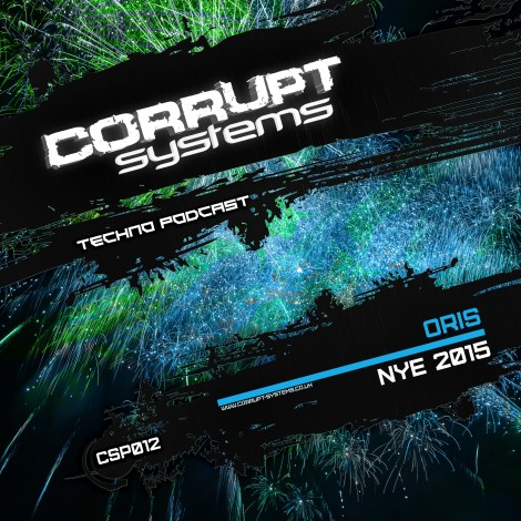 Oris - Corrupt Systems Techno Podcast [NYE 2015]